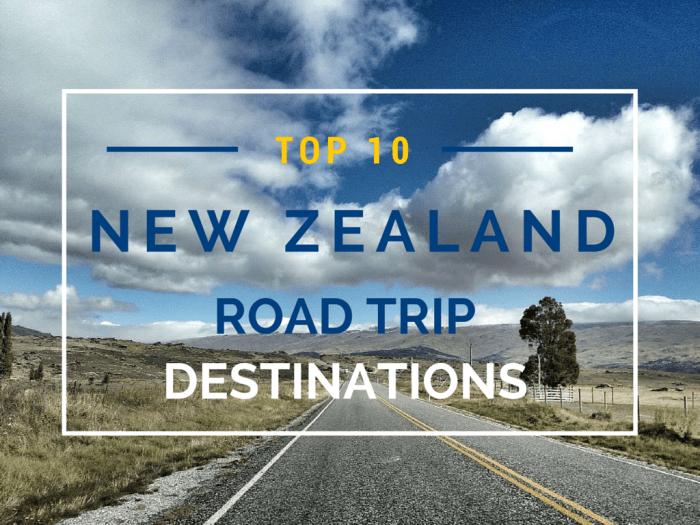Top 10 New Zealand Road Trip Destinations
