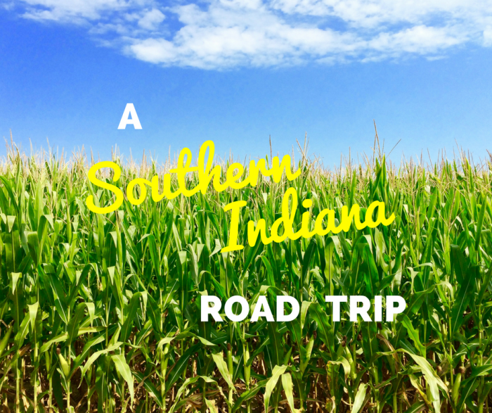 A Southern Indiana Road Trip