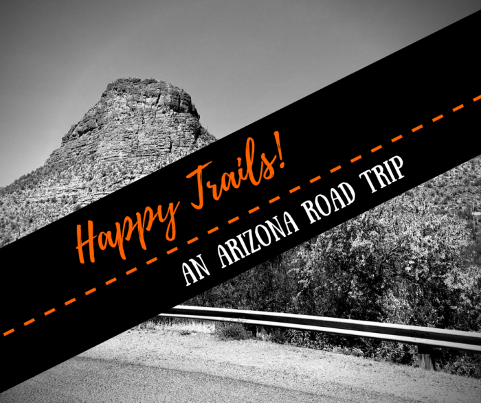 Happy Trails!: An Arizona Road Trip