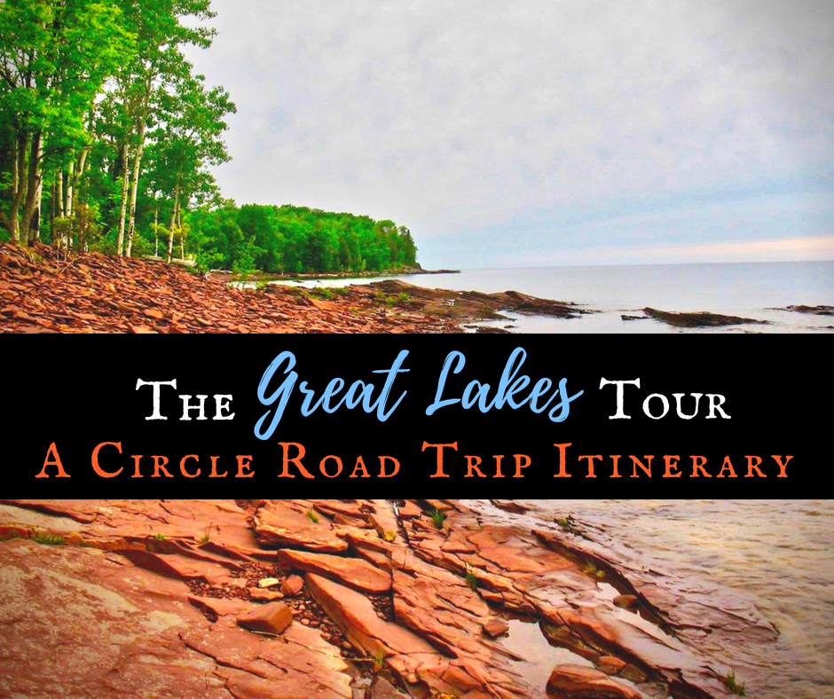 The Great Lakes Tour: A Circle Road Trip Itinerary