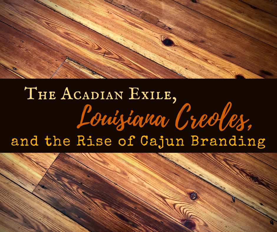 The Acadian Exile, Louisiana Creoles, and Cajun Branding