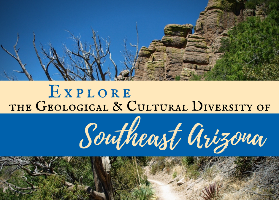 Explore the Geological and Cultural Diversity of Southeast Arizona