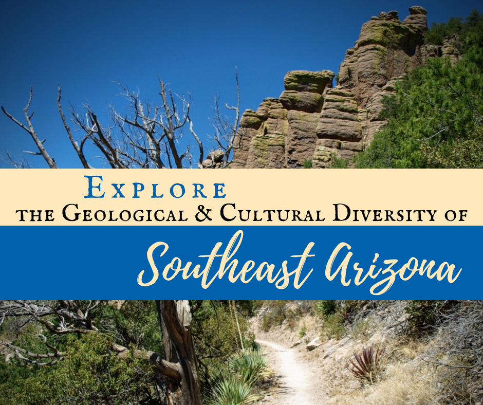 Explore the Geological & Cultural Diversity of Southeast Arizona