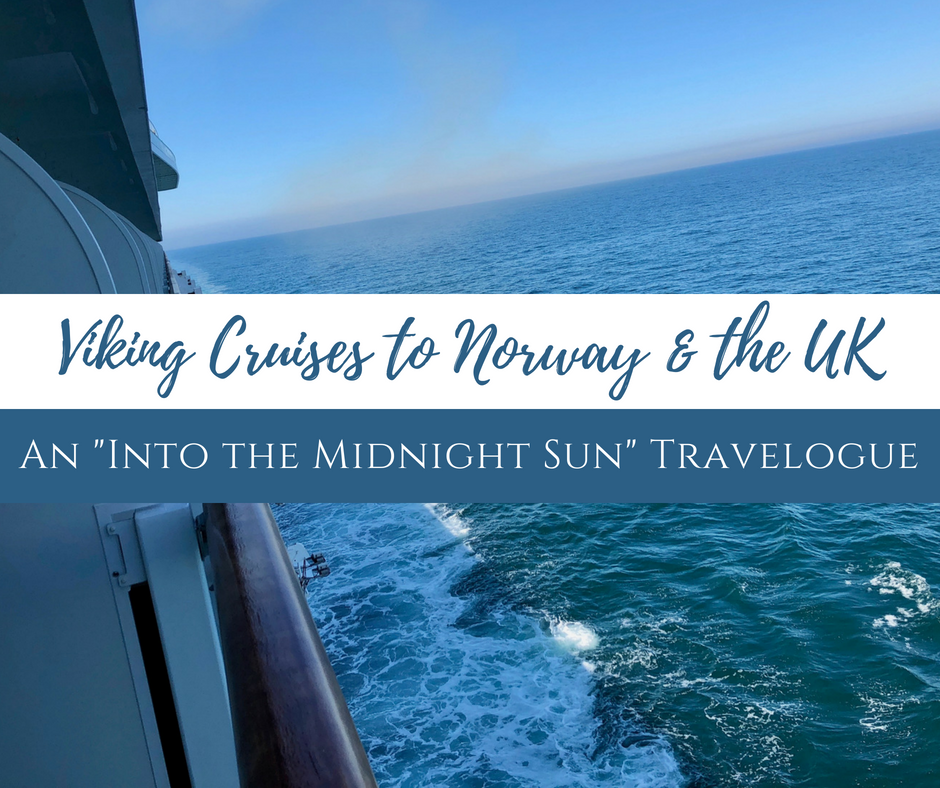 """Viking Cruises to Norway & the UK: An """"Into the Midnight Sun"""" Travelogue"""