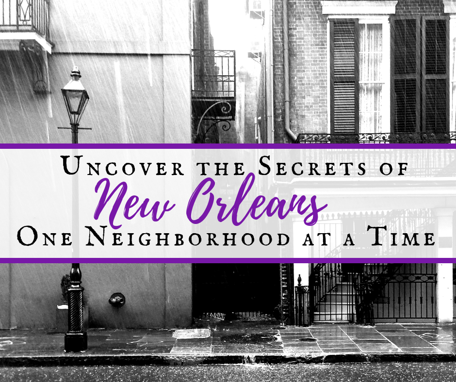 Uncover the Secrets of New Orleans: One Neighborhood at a Time