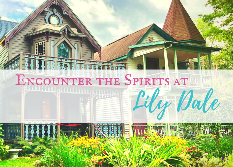 Encounter the Spirits at Lily Dale Assembly New York