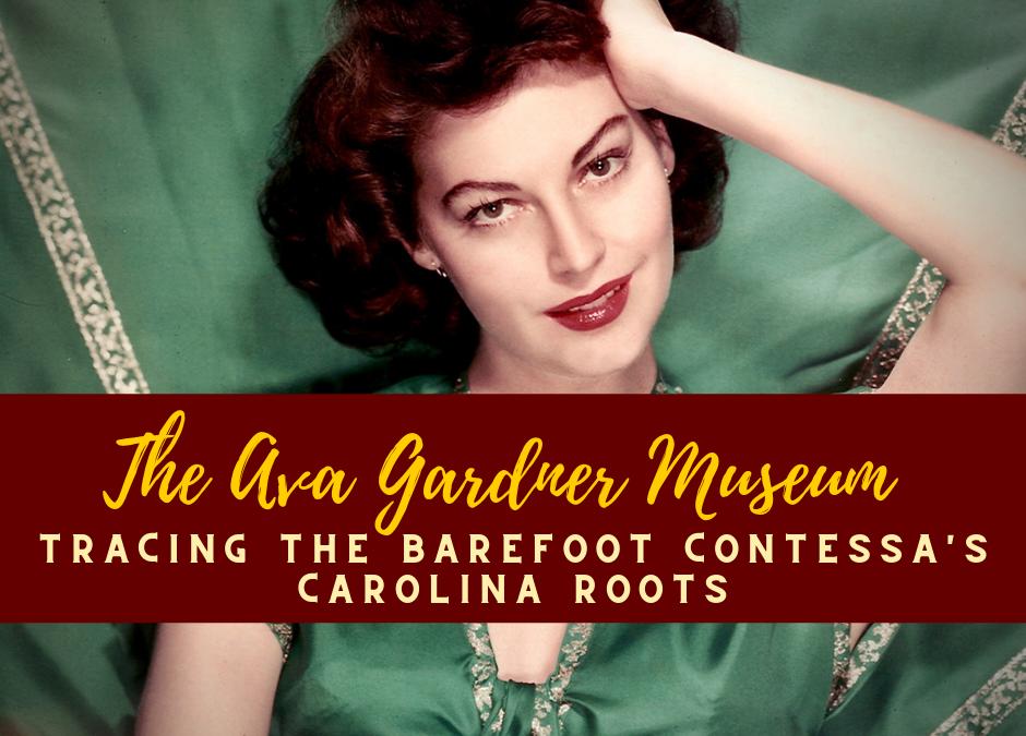The Ava Gardner Museum: Tracing the Barefoot Contessa's Carolina Roots