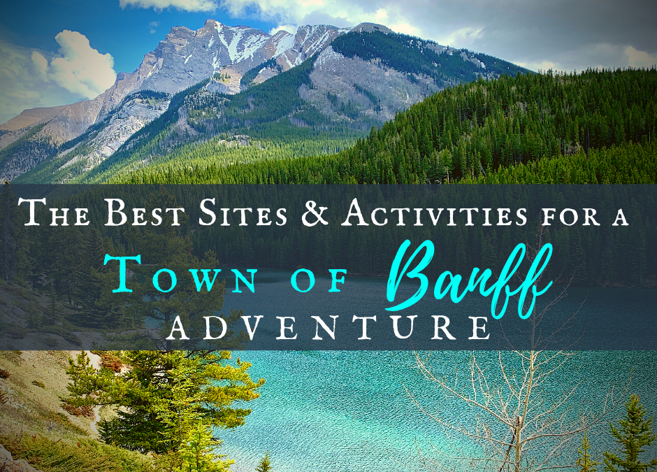 The Best Sites & Activities for a Town of Banff Adventure
