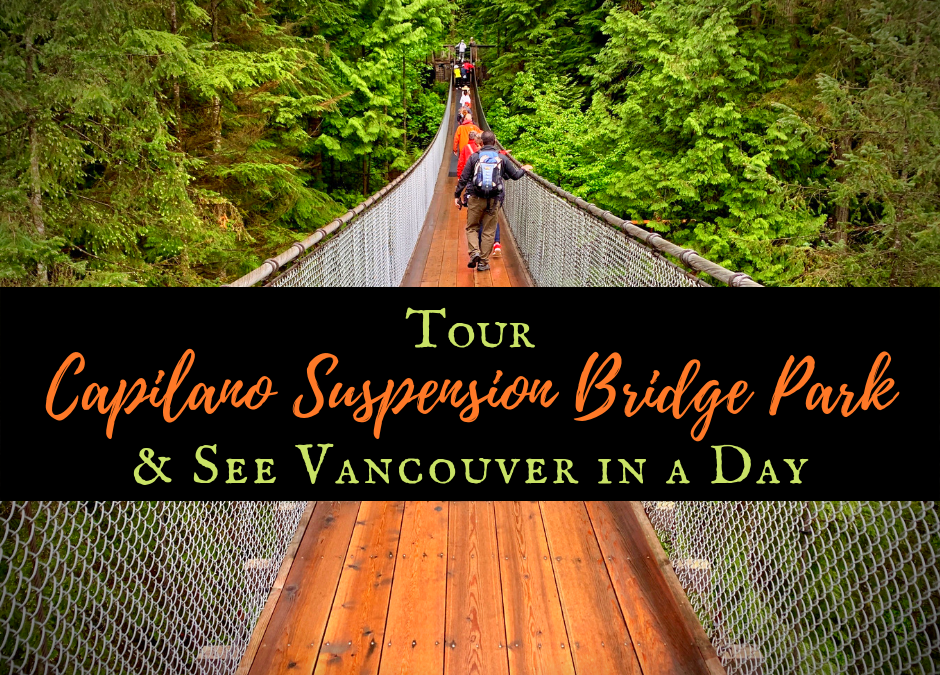 Tour Capilano Suspension Bridge Park and See Vancouver in a Day
